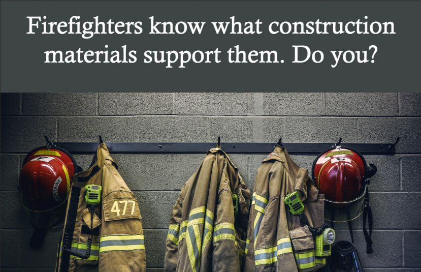 Firefighters know what construction materials support them. Do you?